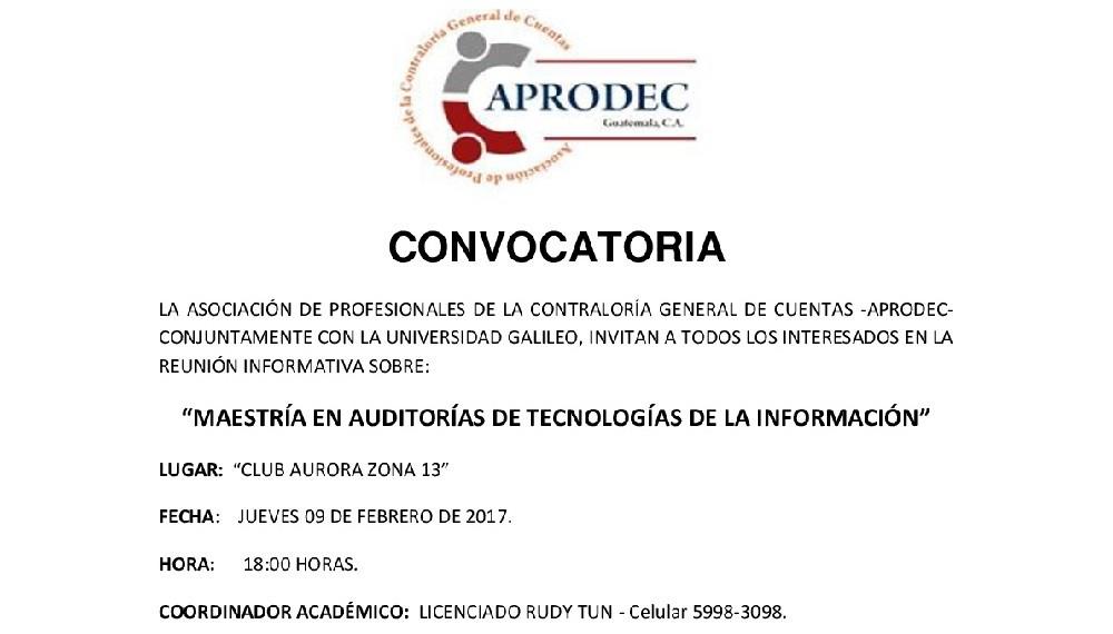 """CONVOCATORIA LA ASOCIACIÓN DE PROFESIONALES DE LA CONTRALORÍA GENERAL DE CUENTAS -APRODEC- CONJUNTAMENTE CON LA UNIVERSIDAD GALILEO, INVITAN A TODOS LOS INTERESADOS EN LA REUNIÓN INFORMATIVA SOBRE: """"MAESTRÍA EN AUDITORÍAS DE TECNOLOGÍAS DE LA INFORMACIÓN"""""""