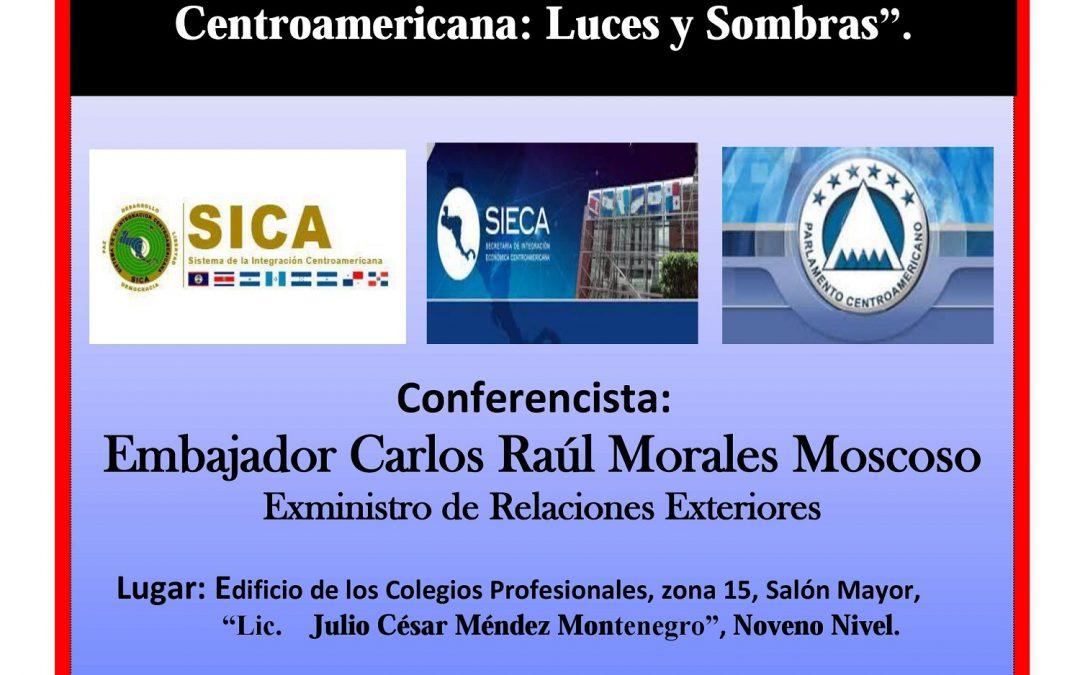"""Conferencia: """"Análisis Crítico de la Integración Centroamericana: Luces y Sombras""""."""